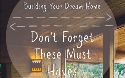 Building Your Dream Home – Top Must Haves